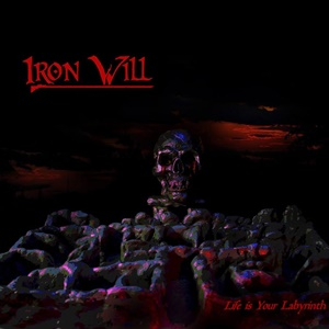 Iron Will – Life Is Your Labyrinth (Iron Rise Records) | Dead Rhetoric